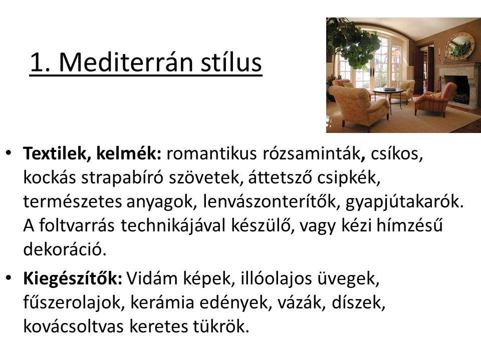 1. Mediterrán stílus Textilek, kelmék: romantikus rózsaminták, csíkos, kockás strapabíró szövetek, áttetsző csipkék, természetes anyagok, lenvászonter