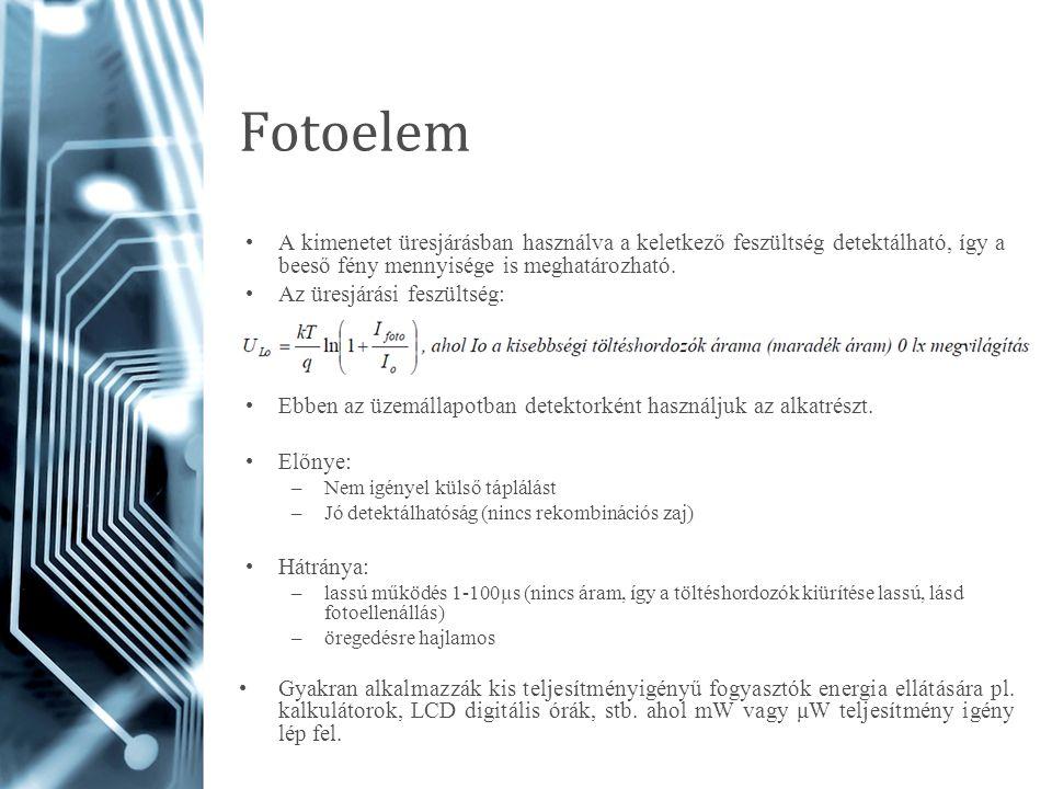 Fotoelem A kimenetet üresjárásban használva a keletkező feszültség detektálható, így a beeső fény mennyisége is meghatározható. Az üresjárási feszülts