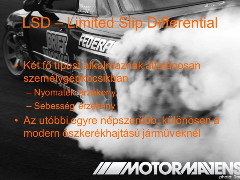 LSD – Limited Slip Differential Két fő típust alkalmaznak általánosan személygépkocsikban –Nyomaték érzékeny –Sebesség érzékeny Az utóbbi egyre népsze