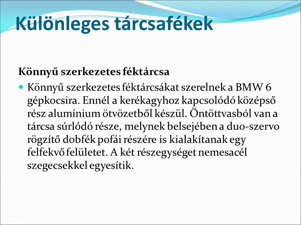 Különleges tárcsafékek Könnyű szerkezetes féktárcsa Könnyű szerkezetes féktárcsákat szerelnek a BMW 6 gépkocsira. Ennél a kerékagyhoz kapcsolódó közép