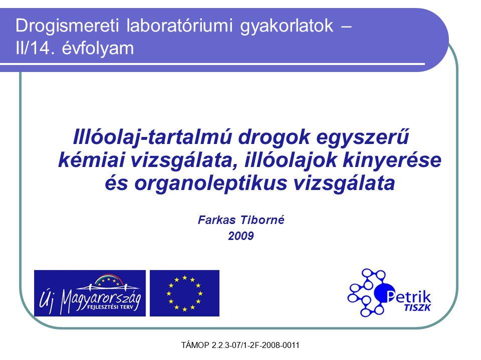 TÁMOP 2.2.3-07/1-2F-2008-0011 Drogismereti laboratóriumi gyakorlatok – II/14. évfolyam Illóolaj-tartalmú drogok egyszerű kémiai vizsgálata, illóolajok