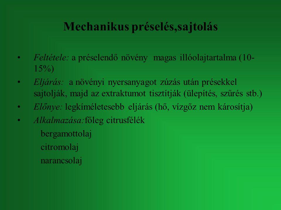 Mechanikus préselés,sajtolás Feltétele: a préselendő növény magas illóolajtartalma (10- 15%) Eljárás: a növényi nyersanyagot zúzás után présekkel sajt