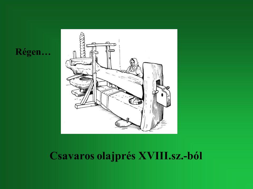 Csavaros olajprés XVIII.sz.-ból Régen…