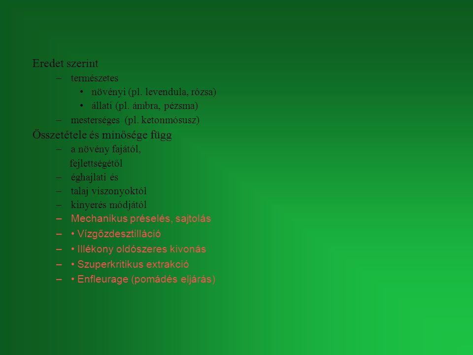 Eredet szerint –természetes növényi (pl. levendula, rózsa) állati (pl. ámbra, pézsma) –mesterséges (pl. ketonmósusz) Összetétele és minősége függ –a n