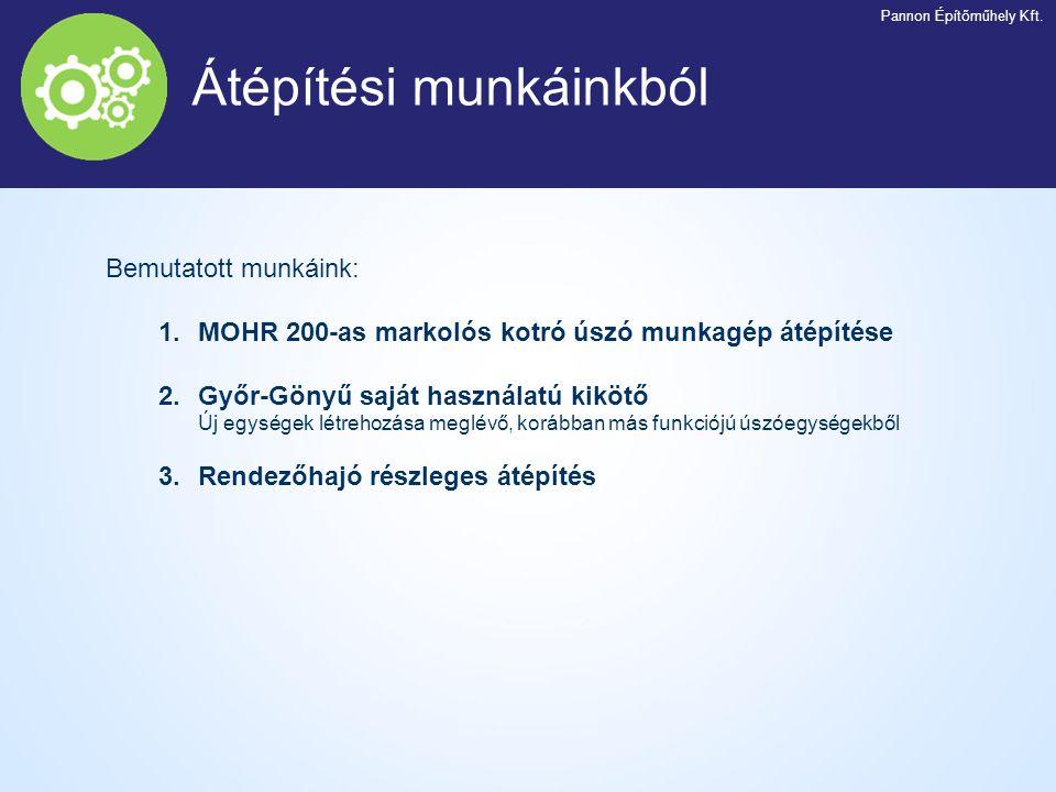 Bemutatott munkáink: 1.MOHR 200-as markolós kotró úszó munkagép átépítése 2.Győr-Gönyű saját használatú kikötő Új egységek létrehozása meglévő, korább