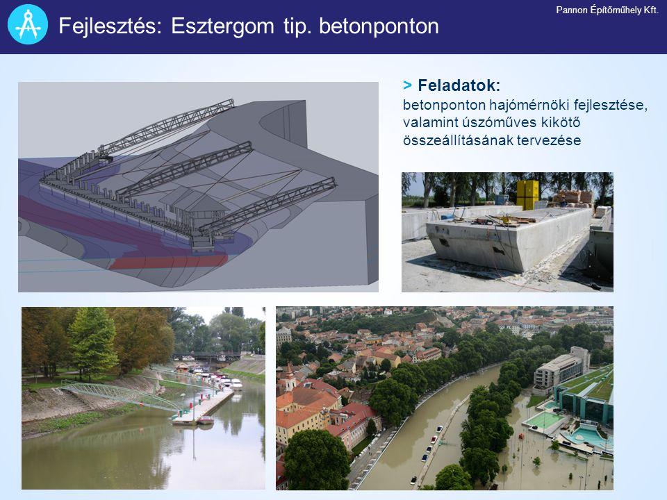 > Feladatok: betonponton hajómérnöki fejlesztése, valamint úszóműves kikötő összeállításának tervezése Fejlesztés: Esztergom tip. betonponton Pannon É