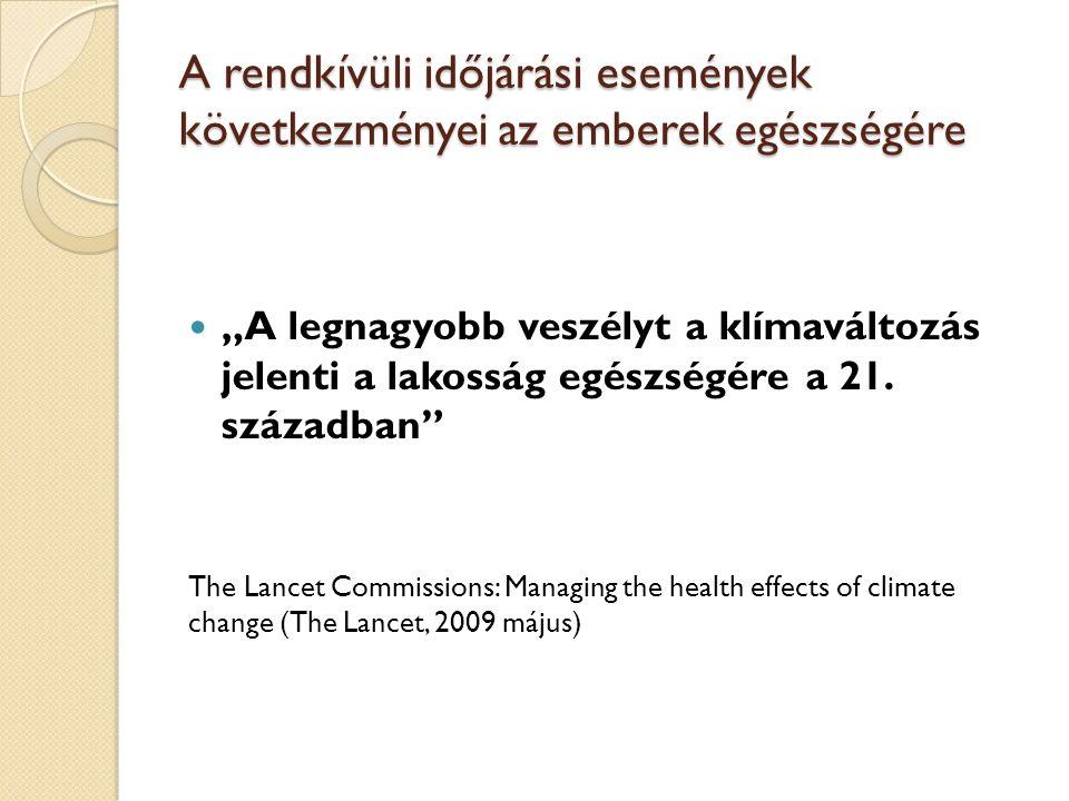 """A rendkívüli időjárási események következményei az emberek egészségére """"A legnagyobb veszélyt a klímaváltozás jelenti a lakosság egészségére a 21."""