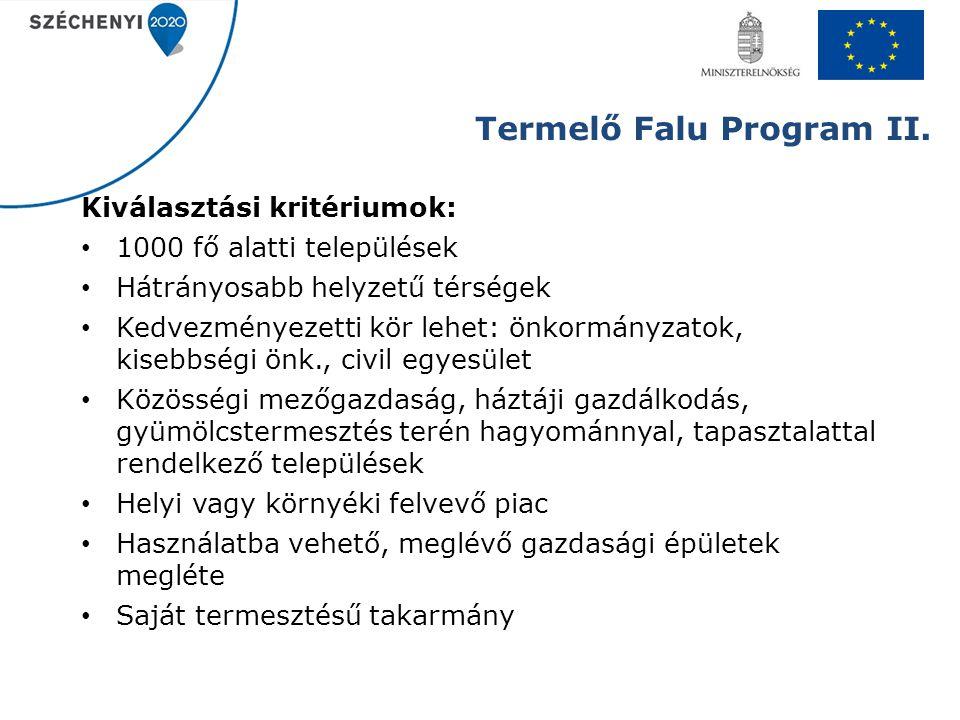 Termelő Falu Program II. Kiválasztási kritériumok: 1000 fő alatti települések Hátrányosabb helyzetű térségek Kedvezményezetti kör lehet: önkormányzato