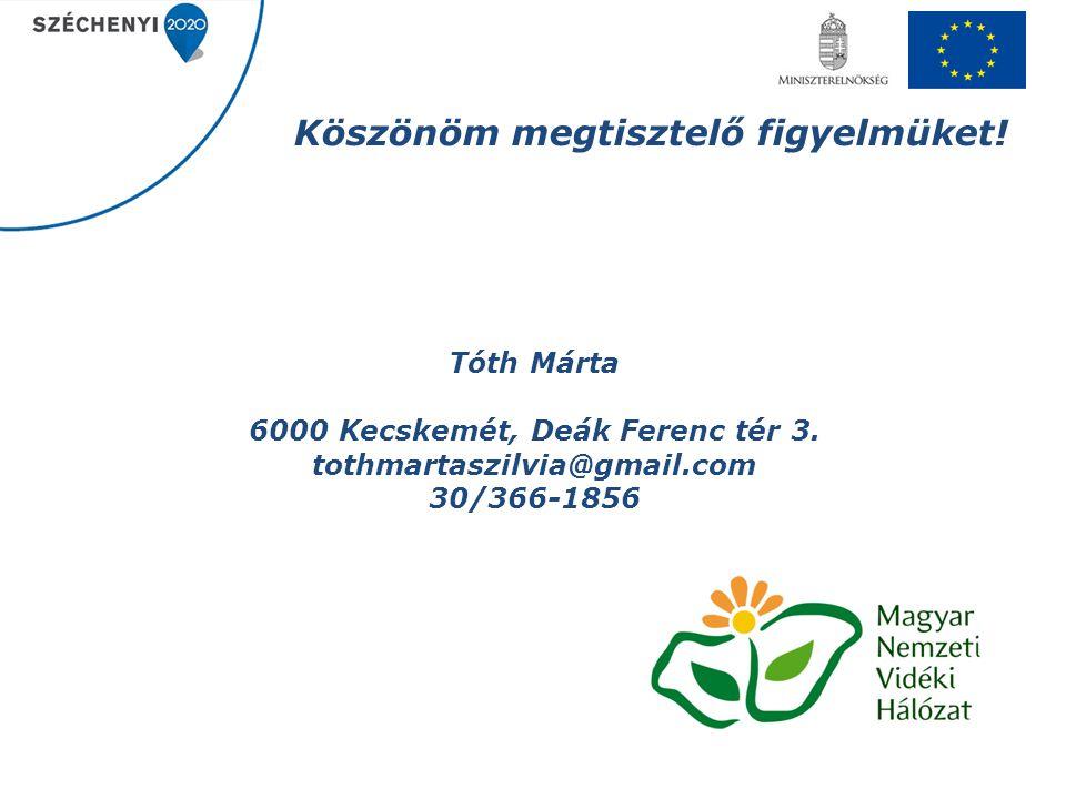 Köszönöm megtisztelő figyelmüket! Tóth Márta 6000 Kecskemét, Deák Ferenc tér 3. tothmartaszilvia@gmail.com 30/366-1856
