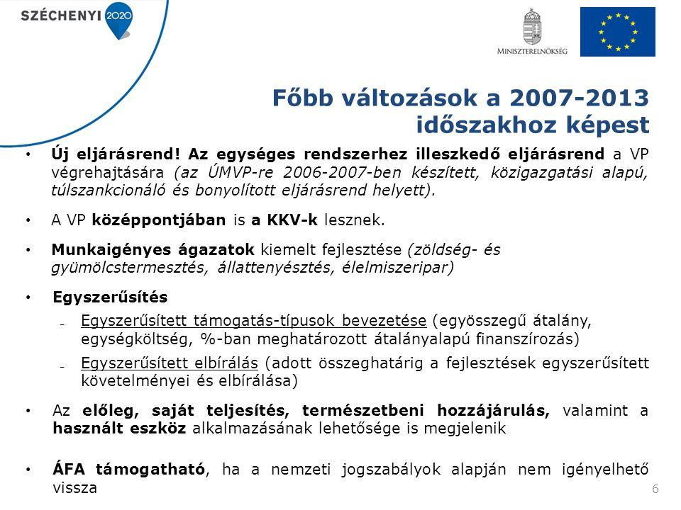 Főbb változások a 2007-2013 időszakhoz képest Új eljárásrend! Az egységes rendszerhez illeszkedő eljárásrend a VP végrehajtására (az ÚMVP-re 2006-2007