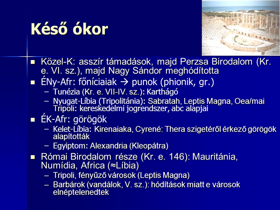 Késő ókor Közel-K: asszír támadások, majd Perzsa Birodalom (Kr. e. VI. sz.), majd Nagy Sándor meghódította Közel-K: asszír támadások, majd Perzsa Biro