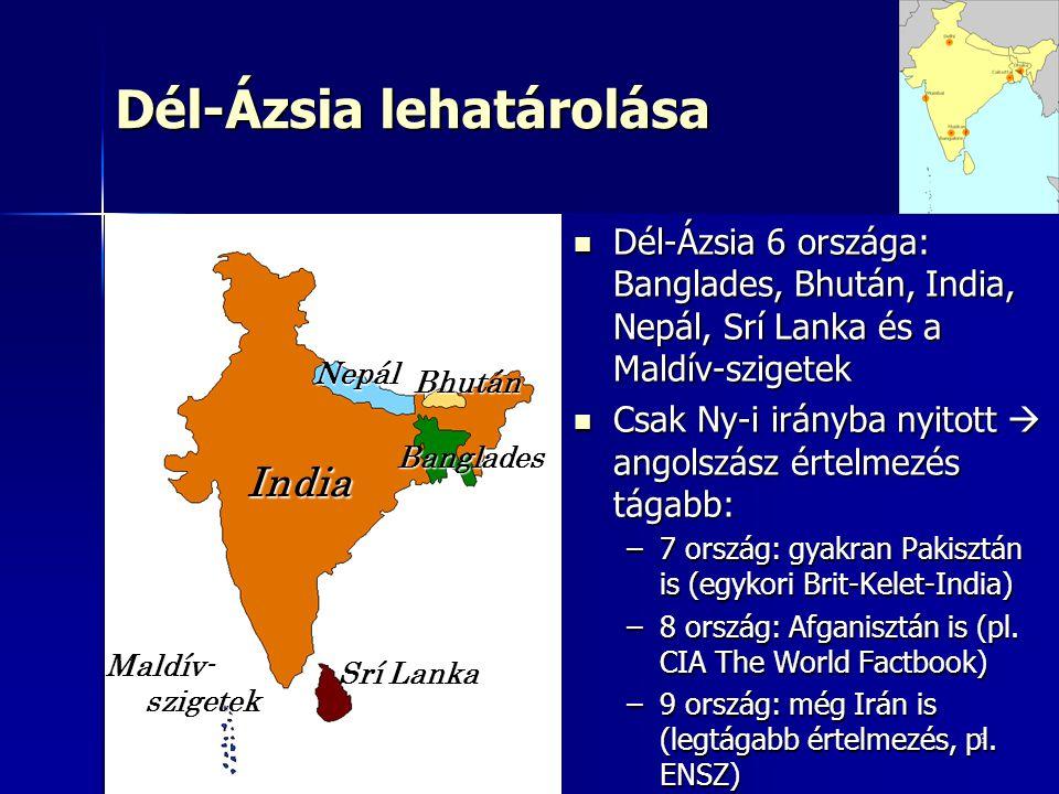 3 Dél-Ázsia lehatárolása Dél-Ázsia 6 országa: Banglades, Bhután, India, Nepál, Srí Lanka és a Maldív-szigetek Dél-Ázsia 6 országa: Banglades, Bhután,