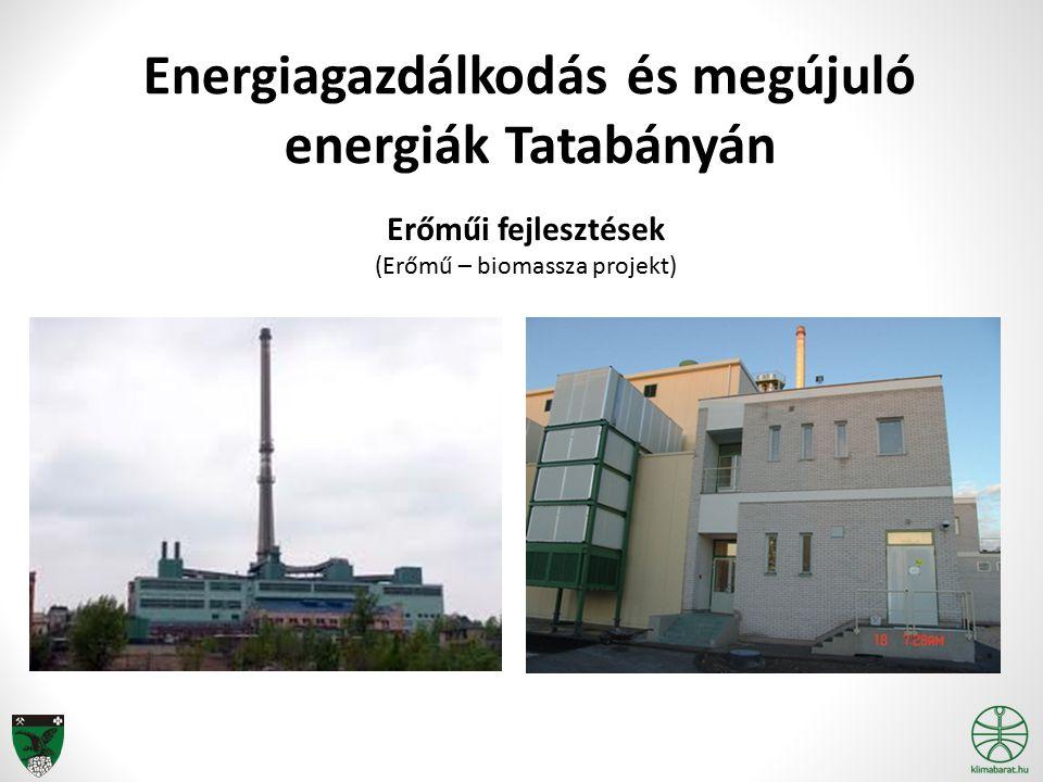 Energiagazdálkodás és megújuló energiák Tatabányán Erőműi fejlesztések (Erőmű – biomassza projekt)
