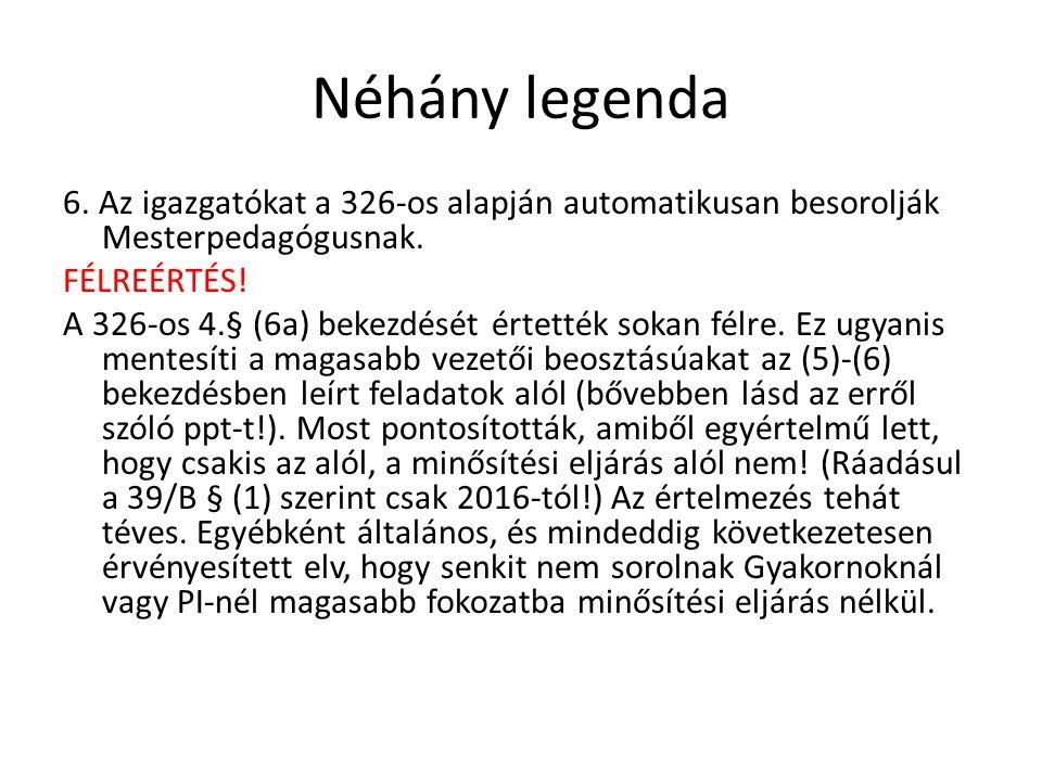 Néhány legenda 6. Az igazgatókat a 326-os alapján automatikusan besorolják Mesterpedagógusnak. FÉLREÉRTÉS! A 326-os 4.§ (6a) bekezdését értették sokan