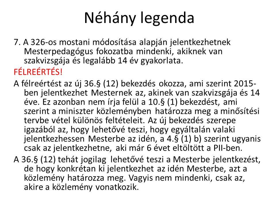 Néhány legenda 7. A 326-os mostani módosítása alapján jelentkezhetnek Mesterpedagógus fokozatba mindenki, akiknek van szakvizsgája és legalább 14 év g