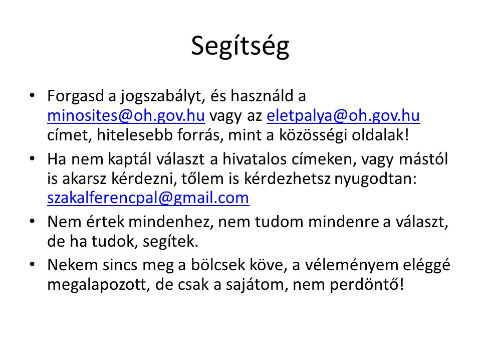 Segítség Forgasd a jogszabályt, és használd a minosites@oh.gov.hu vagy az eletpalya@oh.gov.hu címet, hitelesebb forrás, mint a közösségi oldalak! mino
