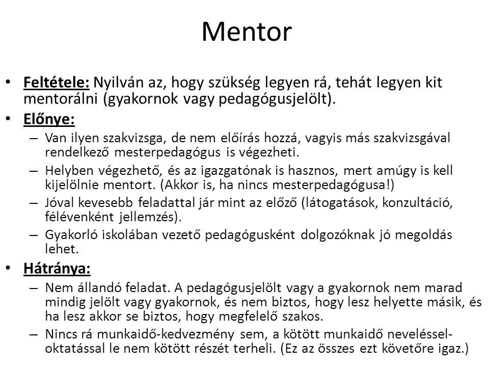 Mentor Feltétele: Nyilván az, hogy szükség legyen rá, tehát legyen kit mentorálni (gyakornok vagy pedagógusjelölt). Előnye: – Van ilyen szakvizsga, de