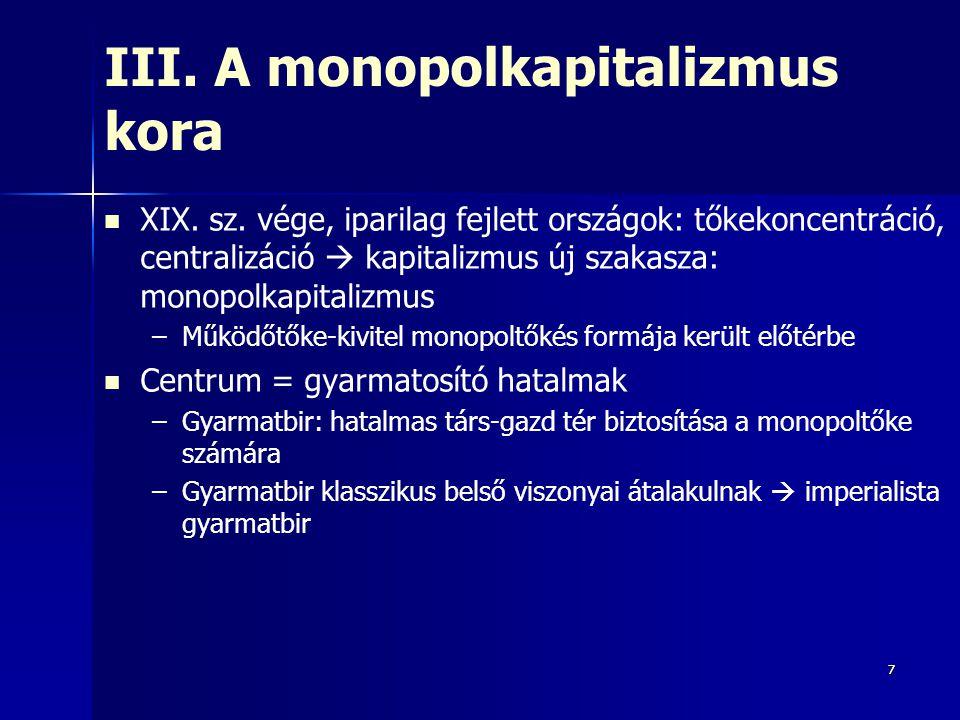 77 III. A monopolkapitalizmus kora XIX. sz. vége, iparilag fejlett országok: tőkekoncentráció, centralizáció  kapitalizmus új szakasza: monopolkapita