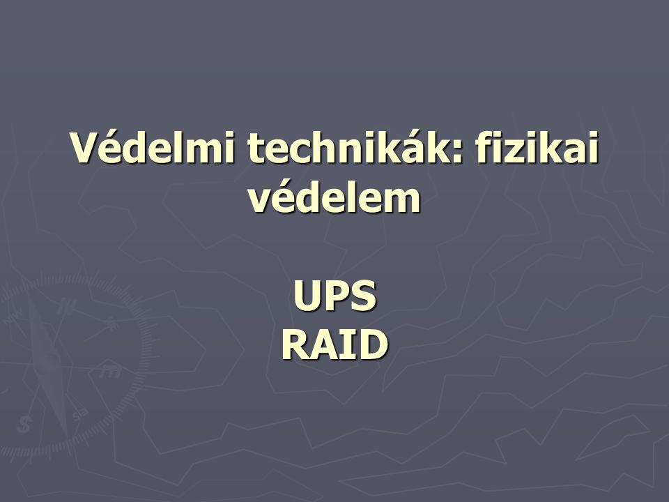 Védelmi technikák: fizikai védelem UPS RAID