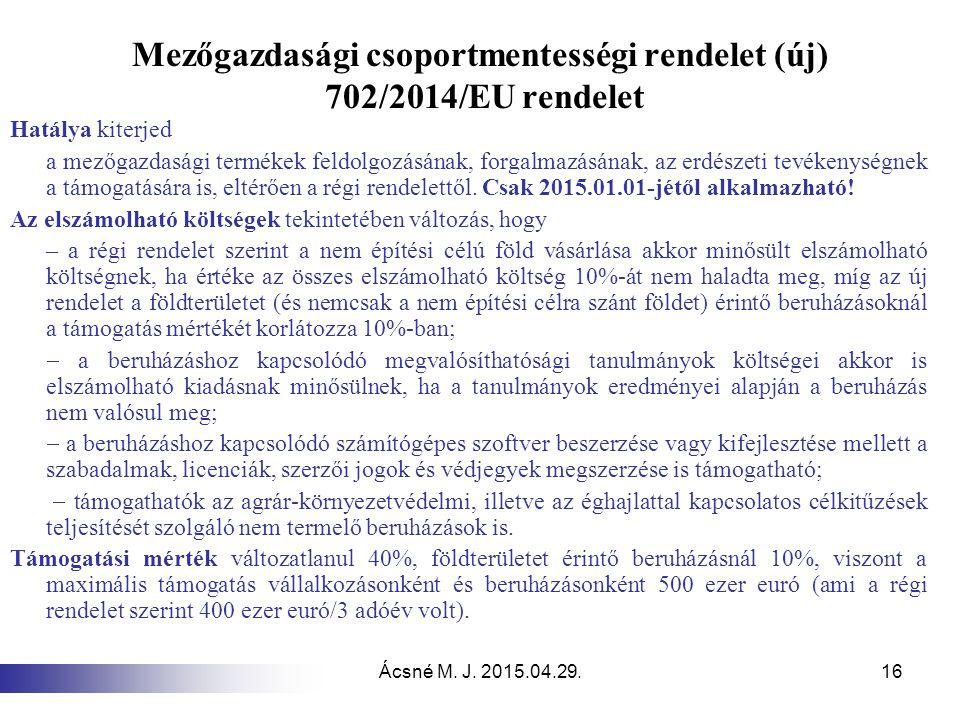 Ácsné M. J. 2015.04.29.16 Mezőgazdasági csoportmentességi rendelet (új) 702/2014/EU rendelet Hatálya kiterjed a mezőgazdasági termékek feldolgozásának