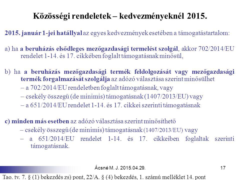 Ácsné M. J. 2015.04.29.17 Közösségi rendeletek – kedvezményeknél 2015. 2015. január 1-jei hatállyal az egyes kedvezmények esetében a támogatástartalom