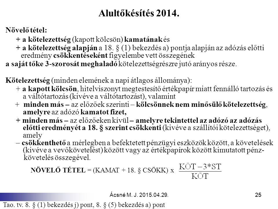 Ácsné M. J. 2015.04.29.25 Növelő tétel: + a kötelezettség (kapott kölcsön) kamatának és + a kötelezettség alapján a 18. § (1) bekezdés a) pontja alapj