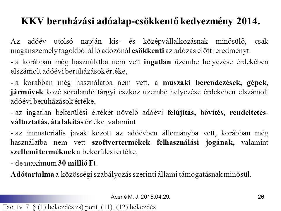 Ácsné M. J. 2015.04.29.26 KKV beruházási adóalap-csökkentő kedvezmény 2014. Az adóév utolsó napján kis- és középvállalkozásnak minősülő, csak magánsze
