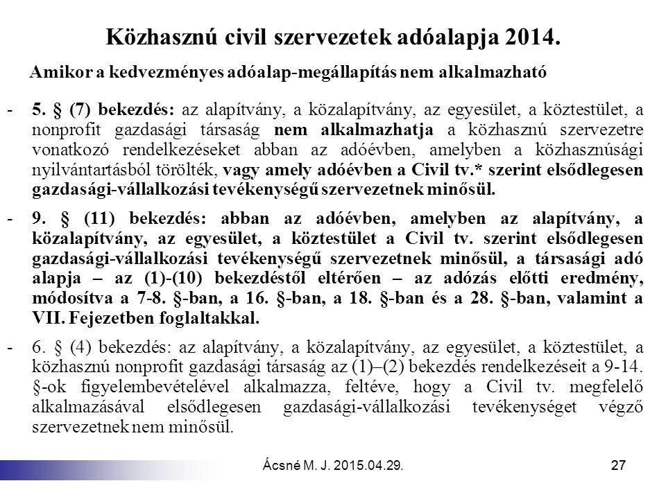 Ácsné M. J. 2015.04.29.27 Közhasznú civil szervezetek adóalapja 2014. Amikor a kedvezményes adóalap-megállapítás nem alkalmazható -5. § (7) bekezdés: