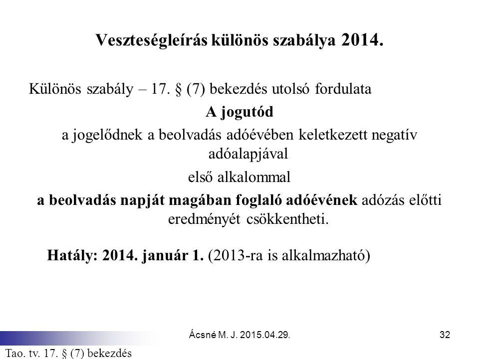 Ácsné M. J. 2015.04.29.32 Veszteségleírás különös szabálya 2014. Különös szabály – 17. § (7) bekezdés utolsó fordulata A jogutód a jogelődnek a beolva
