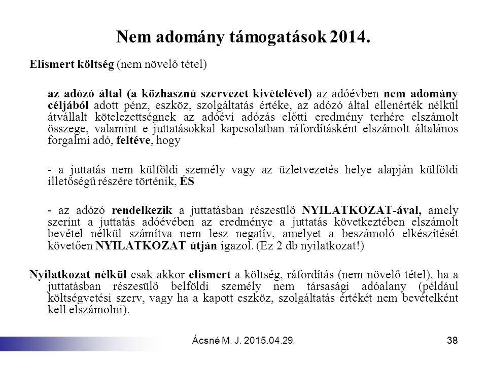 Ácsné M. J. 2015.04.29.38 Nem adomány támogatások 2014. Elismert költség (nem növelő tétel) az adózó által (a közhasznú szervezet kivételével) az adóé