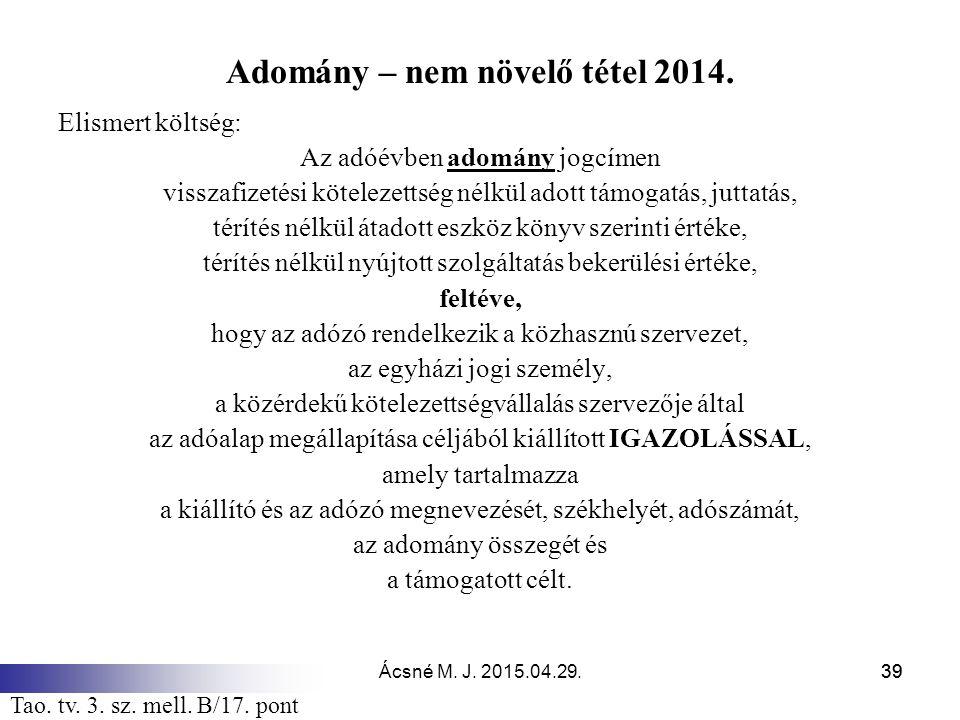 Ácsné M. J. 2015.04.29.39 Adomány – nem növelő tétel 2014. 39 Elismert költség: Az adóévben adomány jogcímen visszafizetési kötelezettség nélkül adott