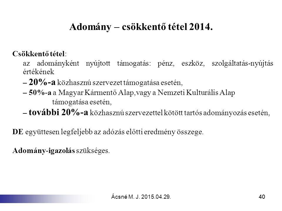Ácsné M. J. 2015.04.29.40 Adomány – csökkentő tétel 2014. Csökkentő tétel: az adományként nyújtott támogatás: pénz, eszköz, szolgáltatás-nyújtás érték