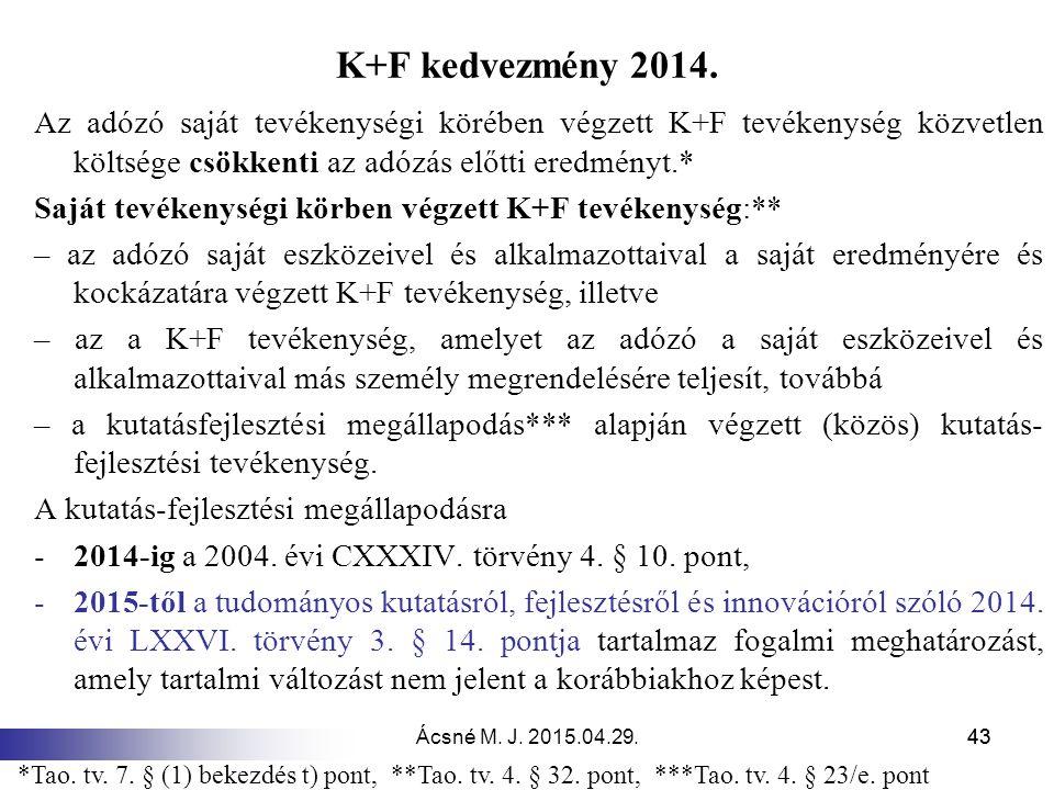 Ácsné M. J. 2015.04.29.43 K+F kedvezmény 2014. Az adózó saját tevékenységi körében végzett K+F tevékenység közvetlen költsége csökkenti az adózás előt