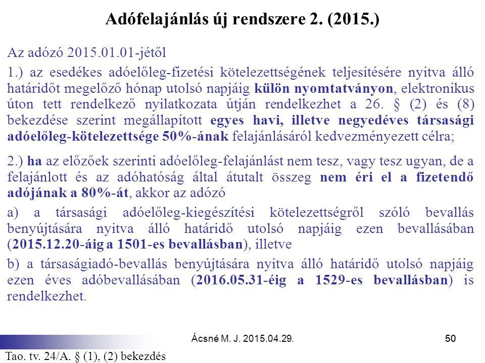 Ácsné M. J. 2015.04.29.50 Adófelajánlás új rendszere 2. (2015.) Az adózó 2015.01.01-jétől 1.) az esedékes adóelőleg-fizetési kötelezettségének teljesí