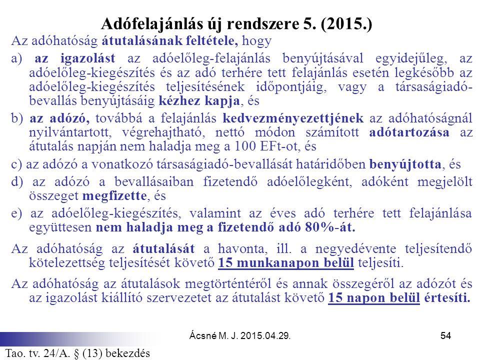 Ácsné M. J. 2015.04.29.54 Adófelajánlás új rendszere 5. (2015.) Az adóhatóság átutalásának feltétele, hogy a) az igazolást az adóelőleg-felajánlás ben