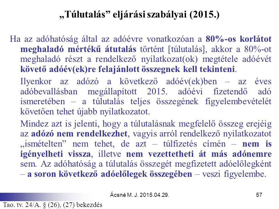 """Ácsné M. J. 2015.04.29.57 """"Túlutalás"""" eljárási szabályai (2015.) Ha az adóhatóság által az adóévre vonatkozóan a 80%-os korlátot meghaladó mértékű átu"""