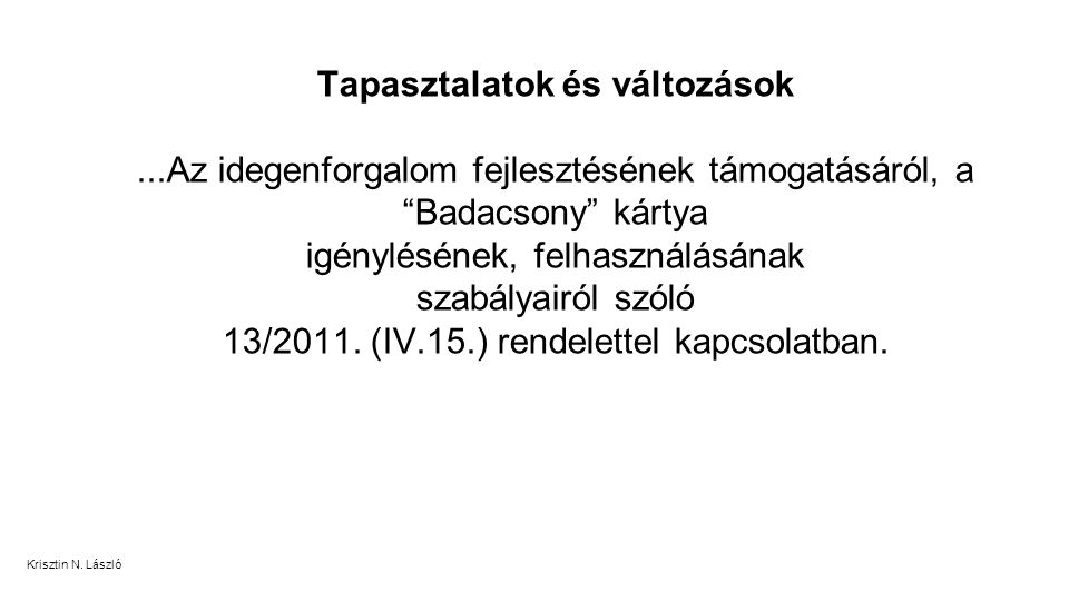 Tapasztalatok és változások...Az idegenforgalom fejlesztésének támogatásáról, a Badacsony kártya igénylésének, felhasználásának szabályairól szóló 13/2011.