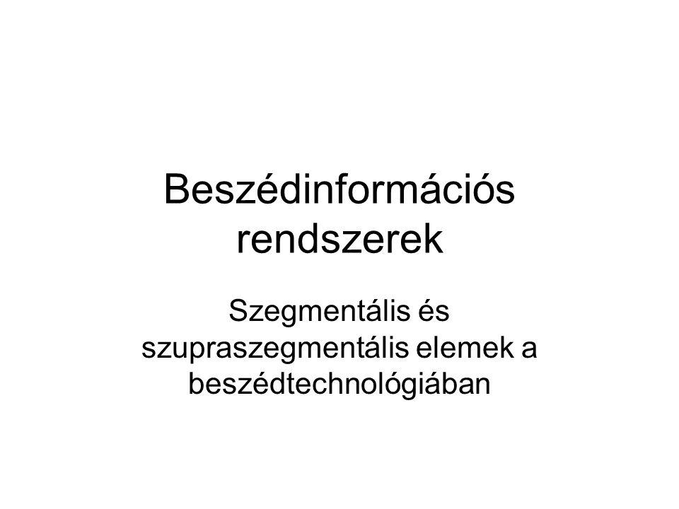 Beszédinformációs rendszerek Szegmentális és szupraszegmentális elemek a beszédtechnológiában
