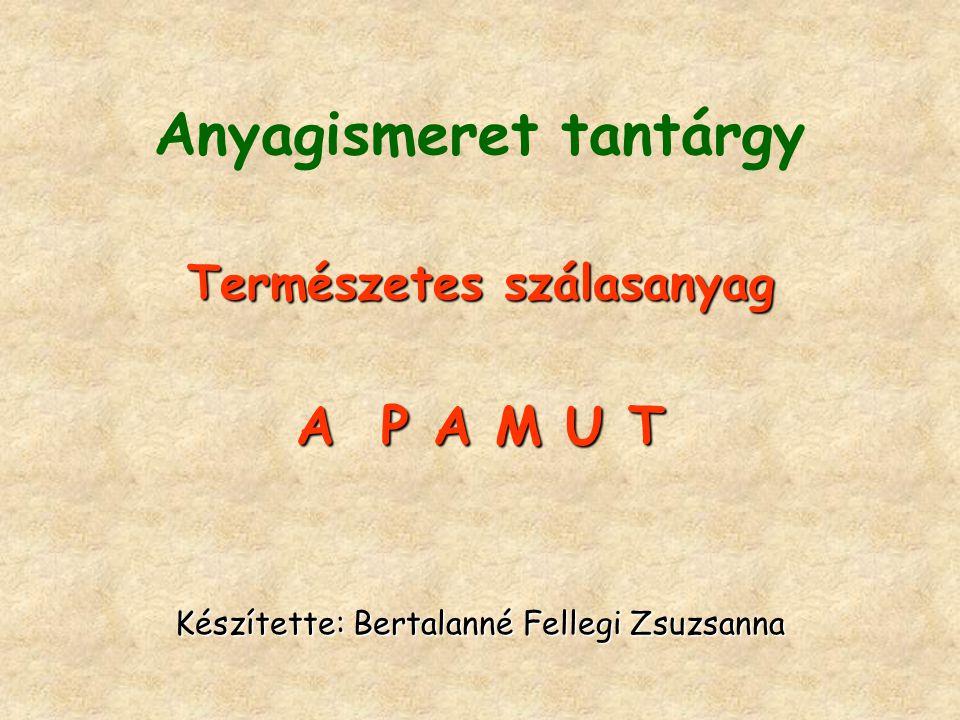 Anyagismeret tantárgy Természetes szálasanyag A P A M U T Készítette: Bertalanné Fellegi Zsuzsanna