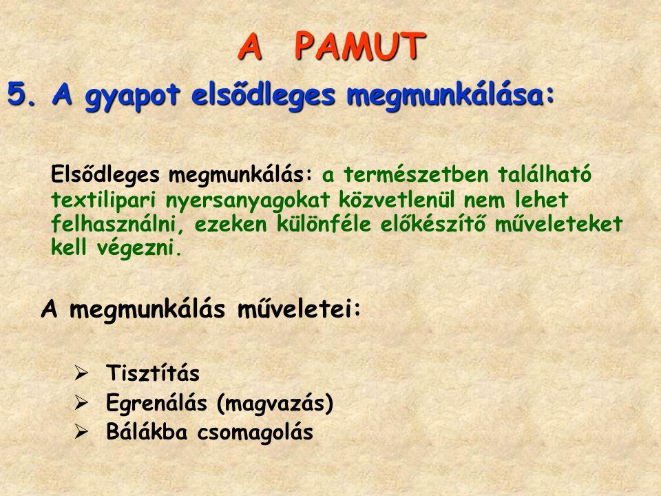 A PAMUT 5.A gyapot elsődleges megmunkálása: Elsődleges megmunkálás: a természetben található textilipari nyersanyagokat közvetlenül nem lehet felhaszn