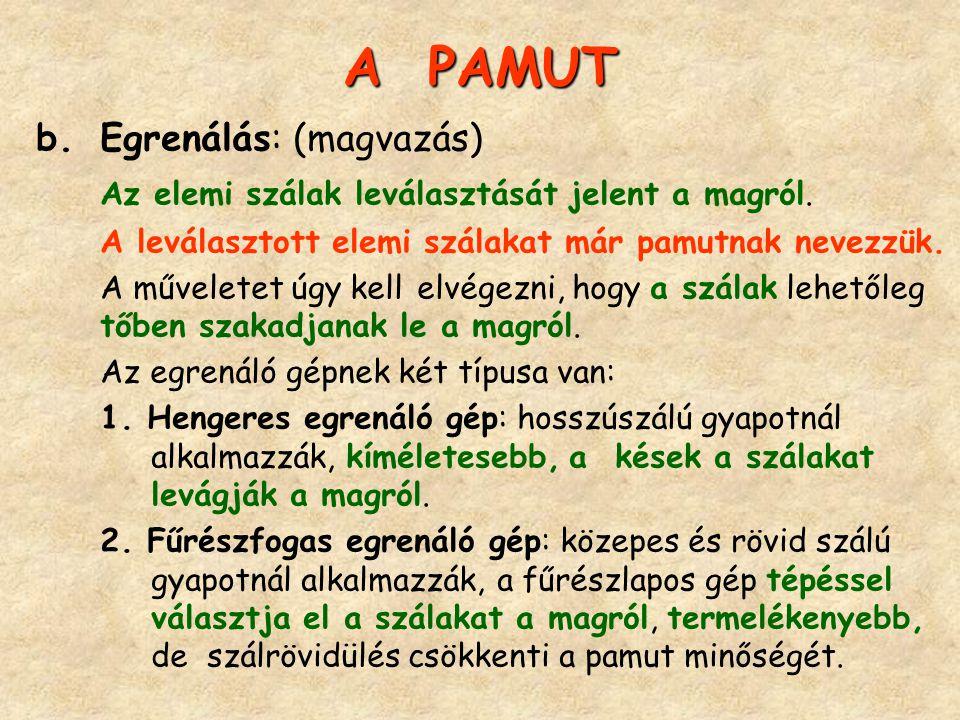 A PAMUT b.Egrenálás: (magvazás) Az elemi szálak leválasztását jelent a magról. A leválasztott elemi szálakat már pamutnak nevezzük. A műveletet úgy ke