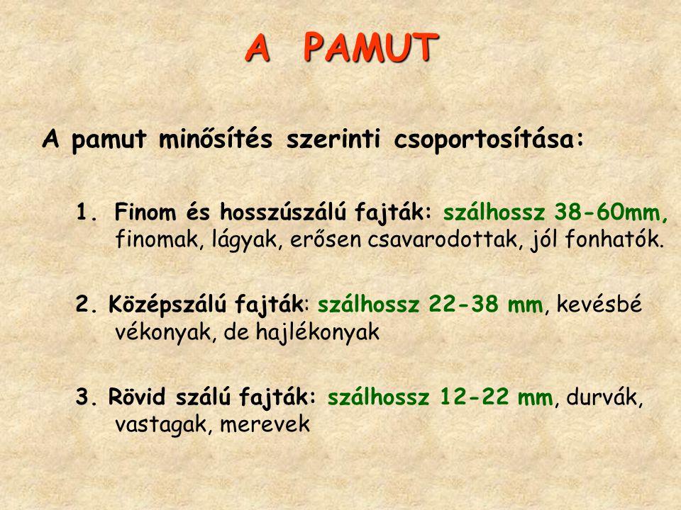 A PAMUT A pamut minősítés szerinti csoportosítása: 1.Finom és hosszúszálú fajták: szálhossz 38-60mm, finomak, lágyak, erősen csavarodottak, jól fonhat