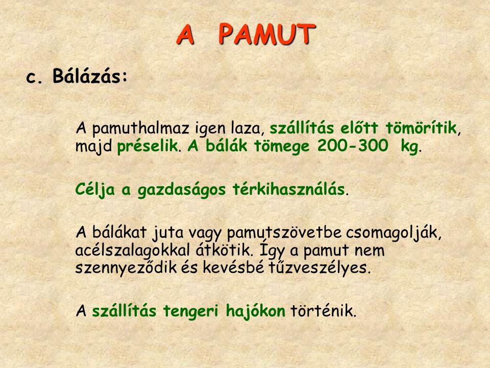 A PAMUT c. Bálázás: A pamuthalmaz igen laza, szállítás előtt tömörítik, majd préselik. A bálák tömege 200-300 kg. Célja a gazdaságos térkihasználás. A