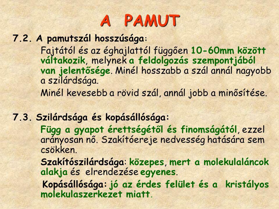 A PAMUT 7.2. A pamutszál hosszúsága : Fajtától és az éghajlattól függően 10-60mm között váltakozik, melynek a feldolgozás szempontjából van jelentőség