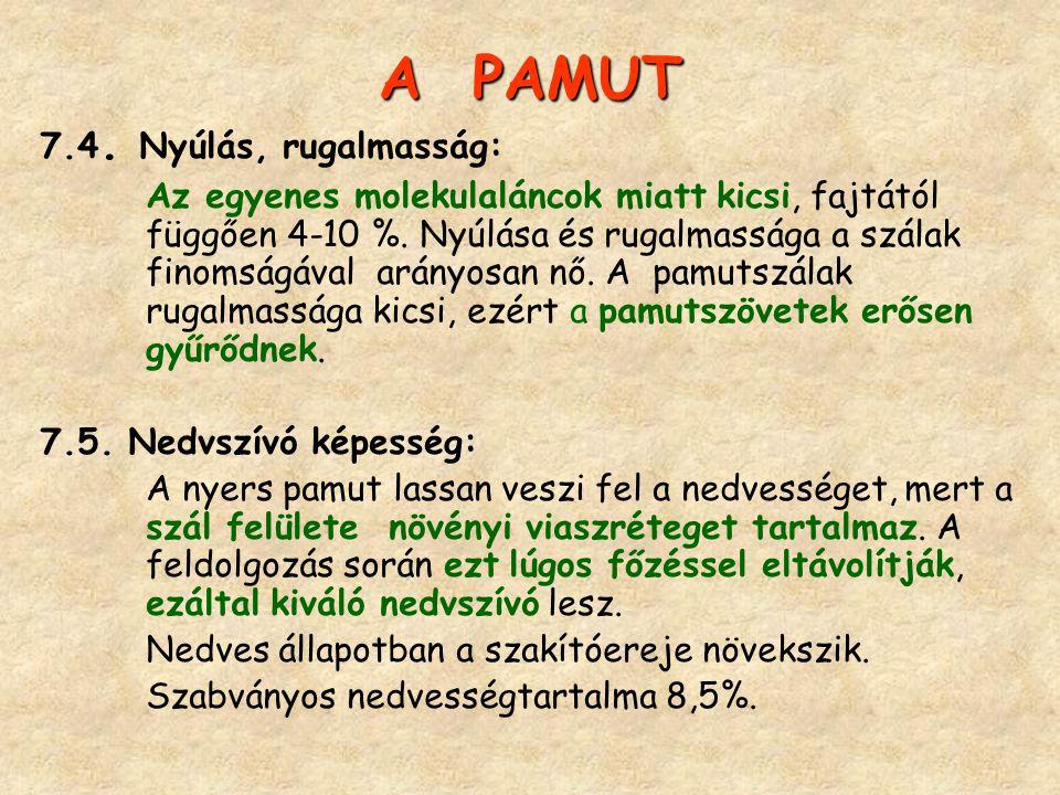 A PAMUT 7.4. Nyúlás, rugalmasság: Az egyenes molekulaláncok miatt kicsi, fajtától függően 4-10 %. Nyúlása és rugalmassága a szálak finomságával arányo