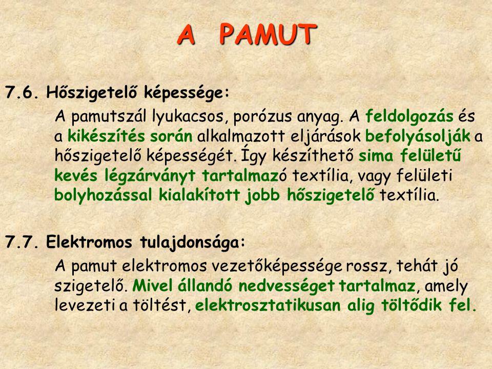 A PAMUT 7.6. Hőszigetelő képessége: A pamutszál lyukacsos, porózus anyag. A feldolgozás és a kikészítés során alkalmazott eljárások befolyásolják a hő