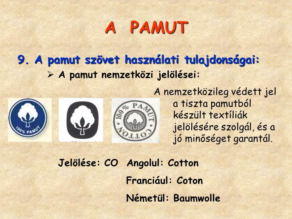 A PAMUT 9. A pamut szövet használati tulajdonságai:  A pamut nemzetközi jelölései: A nemzetközileg védett jel a tiszta pamutból készült textíliák jel