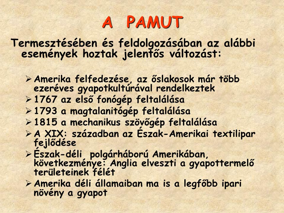 A PAMUT Termesztésében és feldolgozásában az alábbi események hoztak jelentős változást:  Amerika felfedezése, az őslakosok már több ezeréves gyapotk