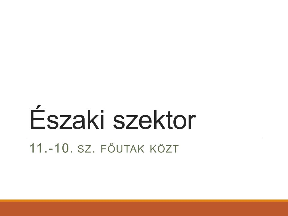 Északi szektor 11.-10. SZ. FŐUTAK KÖZT