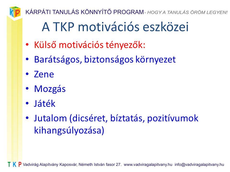 A TKP motivációs eszközei Külső motivációs tényezők: Barátságos, biztonságos környezet Zene Mozgás Játék Jutalom (dicséret, bíztatás, pozitívumok kihangsúlyozása)